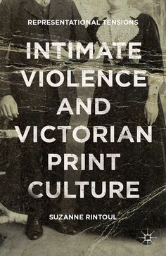 Intimate Violence and Victorian Print Culture book cover ©Palgrave Macmillan