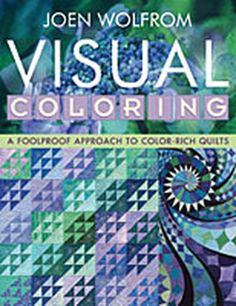 """Quilting Book Review: """"Visual Coloring."""" by Joen Wolfrom"""