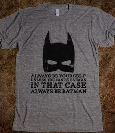 Always be Batman -- how can I get this shirt made for me (momma to my Batman boys)?!?