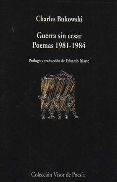 Charles Bukowski - Guerra Sin Cesar Poemas 1981-1984