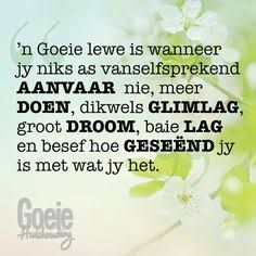 My moeder se woorde altyd aan my wanneer die lewe my druk. Words To Live By Quotes, Wise Words, Motivational Words, Inspirational Quotes, Evening Greetings, Poetic Words, Heaven Quotes, Afrikaanse Quotes, Good Morning Messages