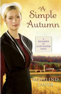 A Simple Autumn by Rosalind Lauer, Click to Start Reading eBook, For fans of Cindy Woodsmall and Beverly Lewis, Rosalind Lauer's Seasons of Lancaster novel A Simple A