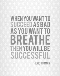 """""""Cuando quieres tener éxito con las mismas ganas con las que te hace falta respirar, entonces tendras éxito"""" Eric Thomas"""
