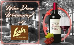 Come and join us enjoy wine and meet new friends at Leila by the Bay's Wine Down Wednesday on August 30. For only $10 you can enjoy our great selection of wines from 5:00 to 8:00 PM.