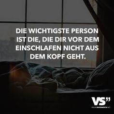 Die wichtigste Person ist die, die dir vor dem Einschlafen nicht aus dem Kopf geht.