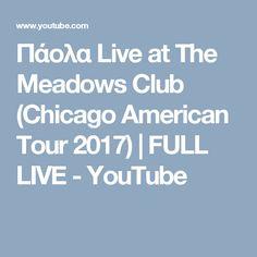 Πάολα Live at The Meadows Club (Chicago American Tour 2017) | FULL LIVE - YouTube