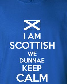 5a13c650d43 I am Scottish We Dunnae Don't Keep Calm scotland football graphic united  kingdom T-Shirt Tee Shirt Mens Ladies Womens kid soccer ML-272