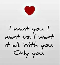 I want you. I want us. I love you. ♉♌my love for ever&; I want you. I want us. I love you. ♉♌my love […] life couple goals Cute Love Quotes, Soulmate Love Quotes, Love Quotes For Her, Romantic Love Quotes, Love Yourself Quotes, Couple Quotes, Me Quotes, Status Quotes, Love My Husband