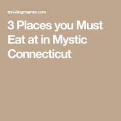 3 Places you Must Eat at in Mystic Connecticut