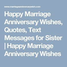 Happy Marriage Anniversary Wishes, Quotes, Text Messages for Sister | Happy Marriage Anniversary Wishes