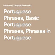 Portuguese Phrases, Basic Portuguese Phrases, Phrases in Portuguese