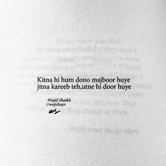 Kitna hi hum dono majboor huye jitna kareeb teh, utne hi door huye Beautifully penned by poet wajid shaikh Rain Quotes, Shyari Quotes, Hurt Quotes, Poetry Quotes, Urdu Poetry, Secret Love Quotes, First Love Quotes, Taunting Quotes, Desire Quotes