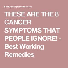 THESE ARE THE 8 CANCER SYMPTOMS THAT PEOPLE IGNORE! - Best Working Remedies