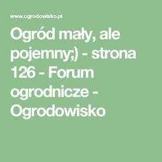 Ogród mały, ale pojemny;) - strona 126 - Forum ogrodnicze - Ogrodowisko Math Equations, Ale, Landscape Designs, Gardening, Lawn And Garden, Projects, Beer, Ale Beer, Ales