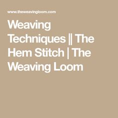 Weaving Techniques || The Hem Stitch | The Weaving Loom