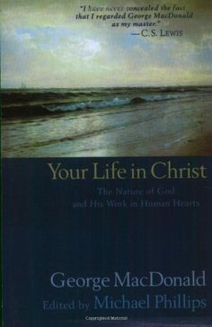 Your Life in Christ by George MacDonald,http://www.amazon.com/dp/0764200828/ref=cm_sw_r_pi_dp_7czesb1KQKQZ8NWK