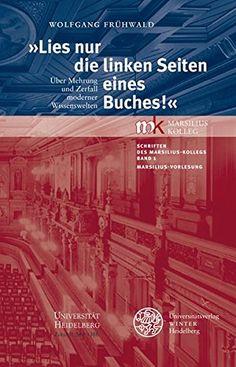 Wolfgang Frühwald, 'Lies nur die linken Seiten eines Buches!': Über Mehrung und Zerfall moderner Wissenswelten |