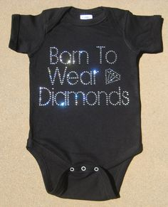 Items similar to Custom Boutique Born to Wear Diamonds Rhinestone Bling Crystal Shirt or Bodysuit Romper on Etsy My Little Girl, My Baby Girl, Little Babies, Baby Love, Cute Babies, Baby Kids, Baby Bling, Camo Baby, Baby Girl Fashion
