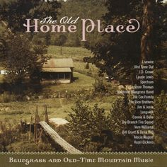 American Roots Music: The Old Home Place: Bluegrass And Old-Time Mountai...