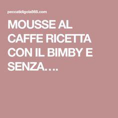 MOUSSE AL CAFFE RICETTA CON IL BIMBY E SENZA….