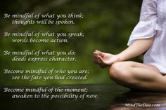 Be Mindful; Become Mindfulness: Awaken ~ A poem: becoming aware through mindfulness of our thoughts, words and actions, and their meanings and consequences. What You Think, Awakening, Thinking Of You, Meant To Be, Poems, Mindfulness, Action, In This Moment, Thoughts