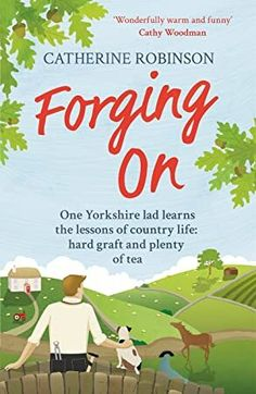 "Read ""Forging On A warm laugh out loud funny story of Yorkshire country life"" by Catherine Robinson available from Rakuten Kobo. 'Wonderfully warm and funny' Cathy Woodman, bestselling author of Trust Me I'm A Vet Will is a Yorkshire lad, through an. Got Books, Books To Read, Love Book, This Book, Scott Patterson, What To Read, Funny Stories, Book Photography, Free Reading"