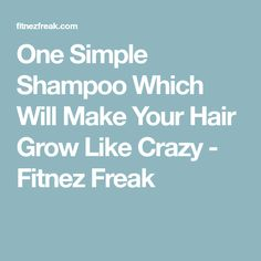 One Simple Shampoo Which Will Make Your Hair Grow Like Crazy - Fitnez Freak