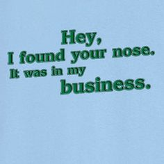 Your Nose was in My Business Funny Novelty T Shirt - Rogue Attire