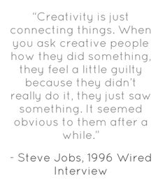 Creativity quote from Steve Jobs!  Love this...I seriously dont think I own anything that is still the way it was when I got it! ;)