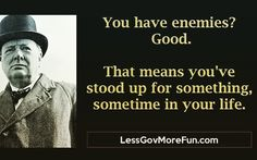 ". Well now if this doesn't apply to Donald J. Trump....I don't know what does. #Churchill: ""you have enemies? Good. That means you..."" #RR #ccot"