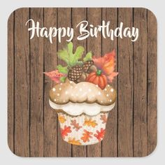Promo: Cute Autumn Cupcake on Wood Fall Happy Birthday Square Sticker Happy Birthday Best Friend, Happy Birthday Funny, Happy Birthday Gifts, Happy Birthday Quotes, Happy Birthday Celebration, Birthday Greetings, Birthday Wishes, Fall Birthday, Halloween Birthday