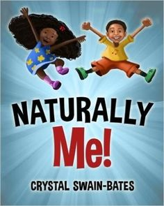 Naturally Me by Crystal Swain-Bates African American Books, American Children, American Story, Black Children's Books, Love Book, This Book, Rhyming Pictures, Books For Teens, Teen Books