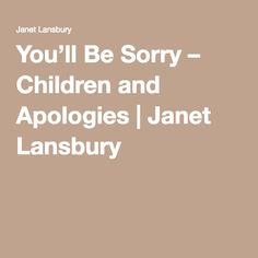 You'll Be Sorry – Children and Apologies | Janet Lansbury