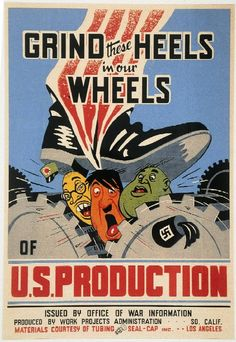 Grind these Heels in our Wheels of U.S. Production poster, Designer Unknown, US Office of War Information, Washington, DC (Publisher), circa 1942 to 1945.