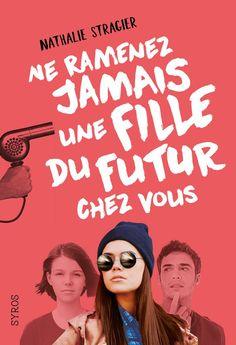 Ne ramenez jamais une fille du futur chez vous – Nathalie Stragier