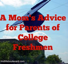 advice for parents of college students, college freshmen, transition to college, empty nest, my child is leaving home