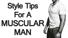 5 Style Tips for Fit Men | Muscular Man Fashion Advice | Dressing Sharp For BodyBuilders (via @antoniocenteno)