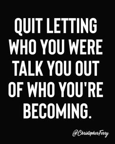 Quit letting who you were talk you out of who you're becoming - Quotes interests Motivational Quotes For Life, True Quotes, Positive Quotes, Inspirational Quotes, Quotes Quotes, Friend Quotes, Short Quotes, Smile Quotes, Happy Quotes