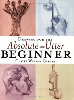 Drawing for the Absolute and Utter Beginner by Claire Watson Garcia http://www.amazon.com/dp/0823013952/ref=cm_sw_r_pi_dp_FcAOwb1MDDSYK