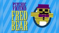 He's here, he's there, he's everywhere, who you gonna call? Psychic Friend FredBear!!