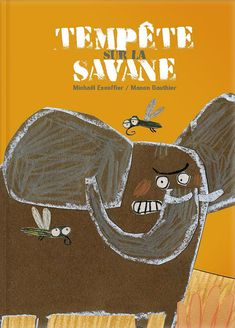 Tempête sur la savane, par Michaël Escoffier (Illustration Manon Gauthier) Un éléphant dans la savane n'arrête pas de rouspéter, rouspéter, rouspéter. TRÈS drôle! Edition Jeunesse, Elephant Illustration, Album Jeunesse, Cover Design, Reading, Solution, Movie Posters, Kids, Albums