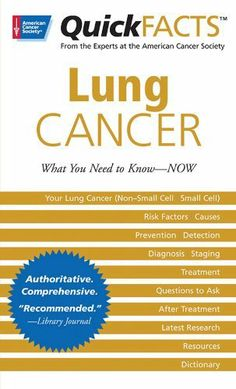 QuickFACTS Lung Cancer by American Cancer Society. $4.79. Publisher: American Cancer Society; 1 edition (April 1, 2007). 226 pages