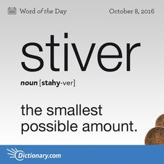 the smallest possible amount: not worth a stiver; not a stiver of work. Unusual Words, Weird Words, Rare Words, Unique Words, Cool Words, Fancy Words, Words To Use, Big Words, Pretty Words