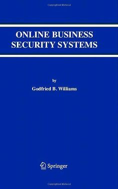 Online Business Security Systems by Godfried B. Williams. $79.20. 231 pages. Publisher: Springer; 1 edition (July 10, 2007)