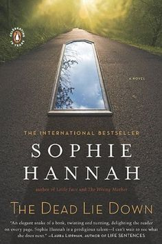 The Dead Lie Down by Sophie Hannah She is so fun to read, I can't put the book  down.