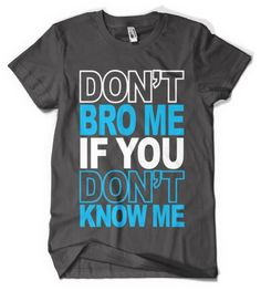 "CYBERTELA* ""Don't Bro Me if You Don't Know Me"" T Shirt Funny"