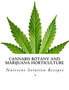 This Cannabis Botany and Marijuana Horticulture grow book and its nutrient solutions recipes (17) are for all types of Cannabis Strains and their specific time period in the flowering and fructificati...