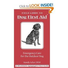 Dog First Aid: A Field Guide: Emergency Care for the Hunting, Working, and Outdoor Dog: Randy Acker, Jim Fergus, Christopher Smith: 9781885106049: Amazon.com: Books