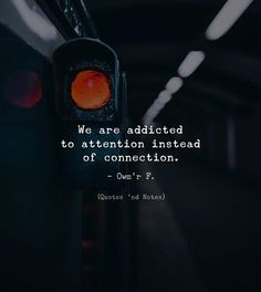 We are addicted to attention instead of connection. - Owmr F. via (http://ift.tt/2GWgnrb)