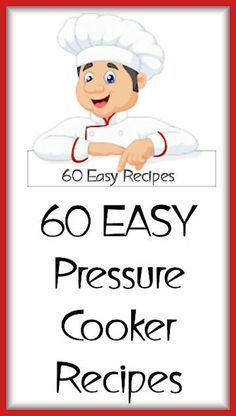 60 EASY Pressure Cooker recipes